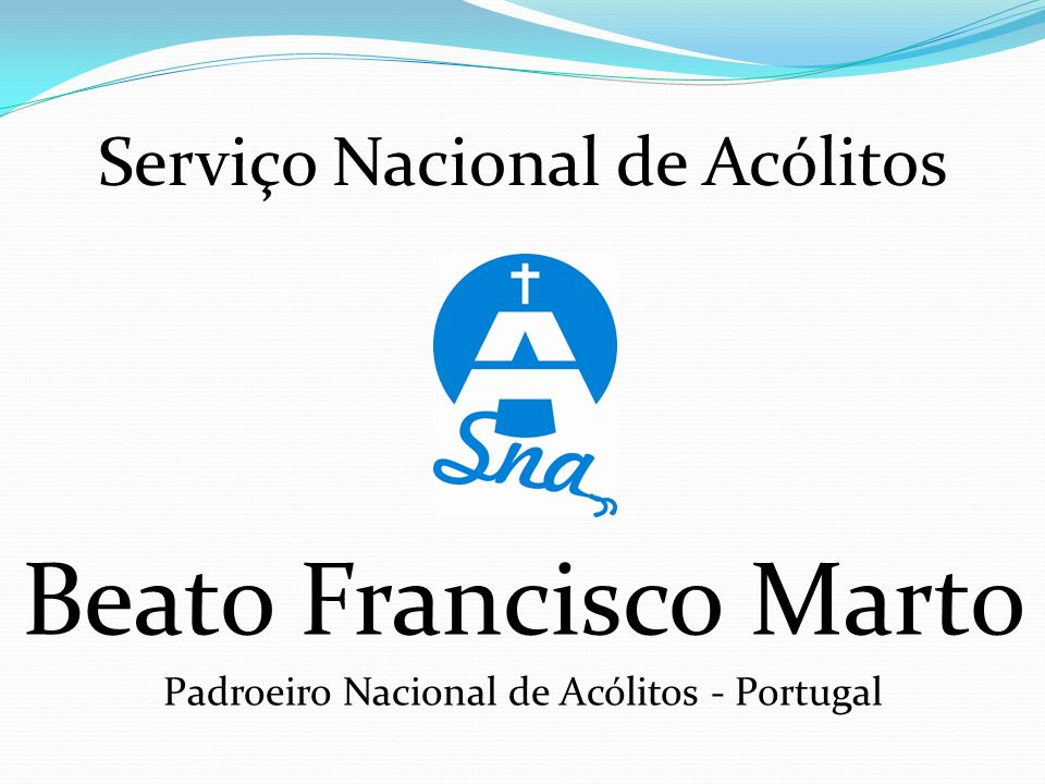 Serviço Nacional de Acólitos Beato Francisco Marto Padroeiro Nacional de Acólitos - Portugal