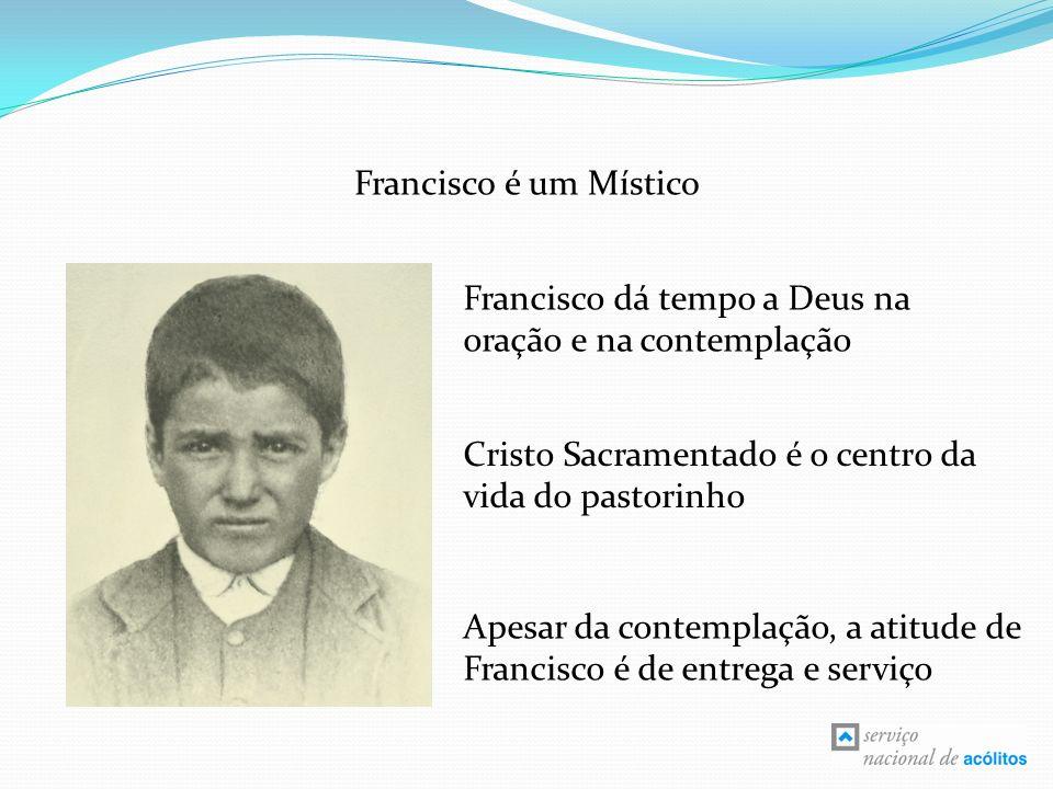 Francisco é um Místico Francisco dá tempo a Deus na oração e na contemplação Cristo Sacramentado é o centro da vida do pastorinho Apesar da contemplaç