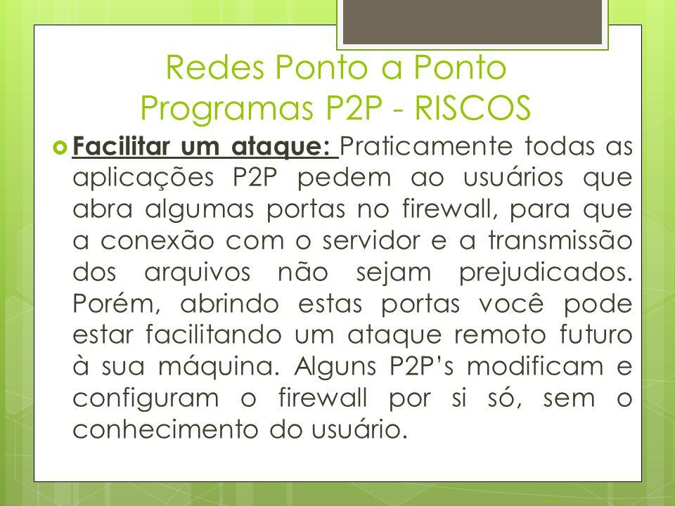 Redes Ponto a Ponto Programas P2P - RISCOS Ataque de negação de serviço: Os famosos ataques de DoS.