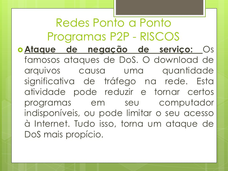 Redes Ponto a Ponto Programas P2P - RISCOS Um ataque de negação de serviço (Denial of Service), é uma tentativa em tornar os recursos de um sistema indisponíveis para seus utilizadores.