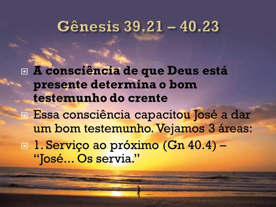 A consciência de que Deus está presente determina o bom testemunho do crente Essa consciência capacitou José a dar um bom testemunho. Vejamos 3 áreas: