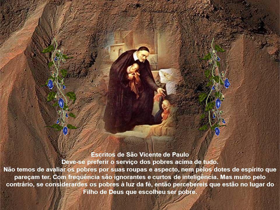 Escritos de São Vicente de Paulo Deve-se preferir o serviço dos pobres acima de tudo.