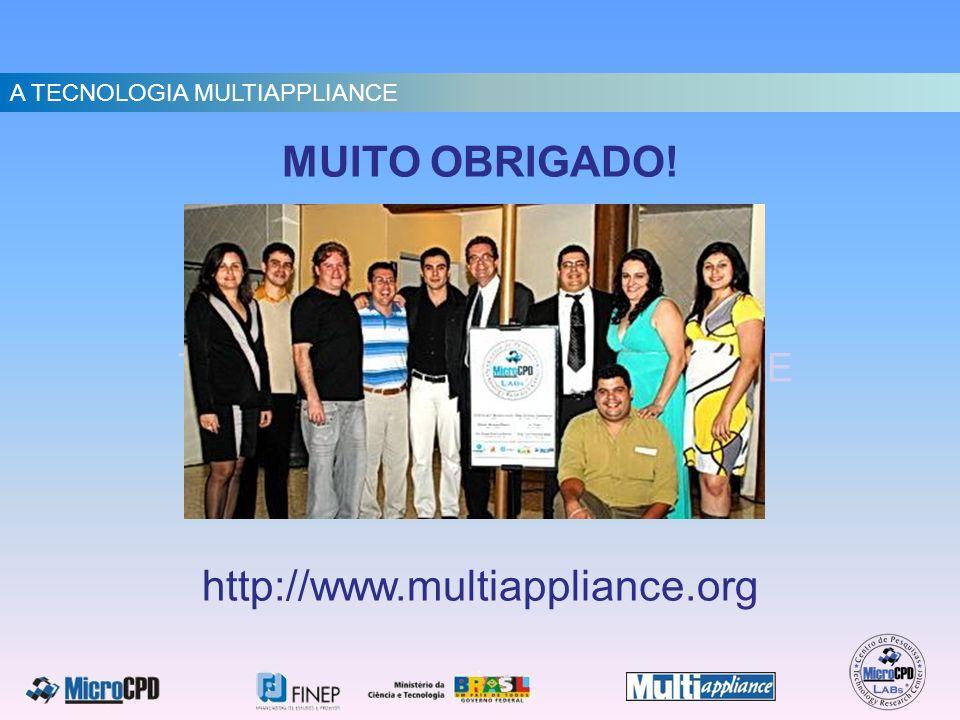 TECNOLOGIA MULTIAPPLIANCE MUITO OBRIGADO! A TECNOLOGIA MULTIAPPLIANCE http://www.multiappliance.org