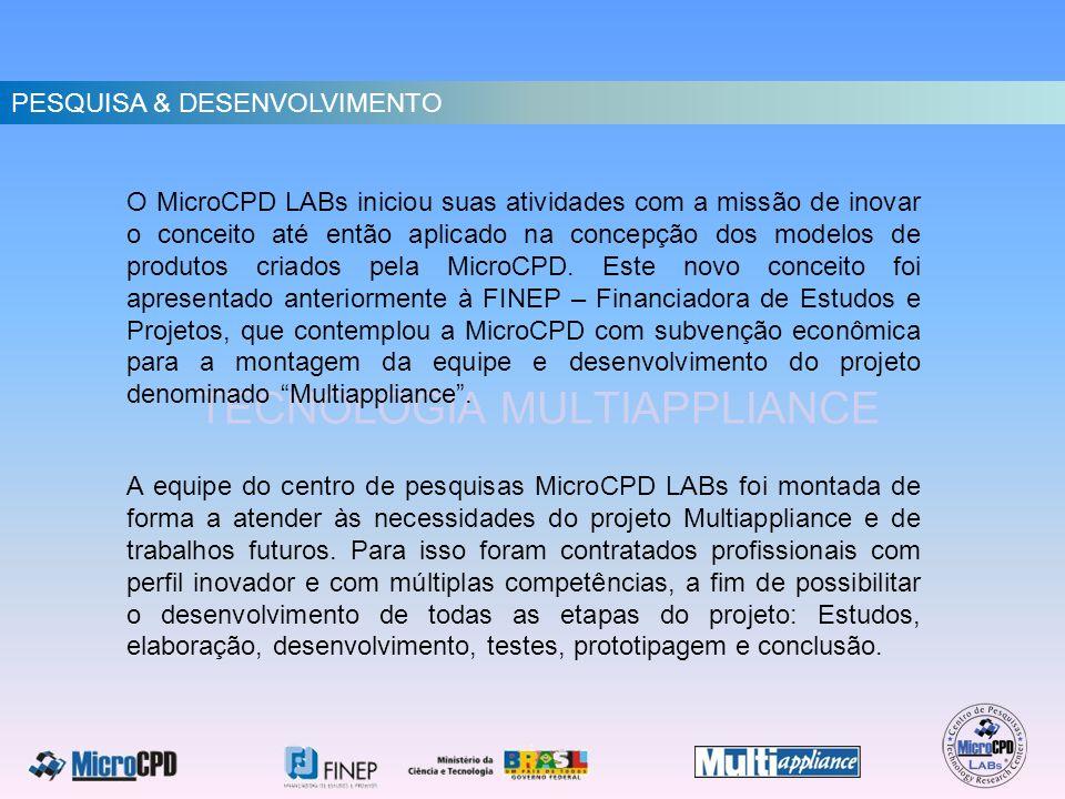 TECNOLOGIA MULTIAPPLIANCE A equipe do centro de pesquisas MicroCPD LABs foi montada de forma a atender às necessidades do projeto Multiappliance e de