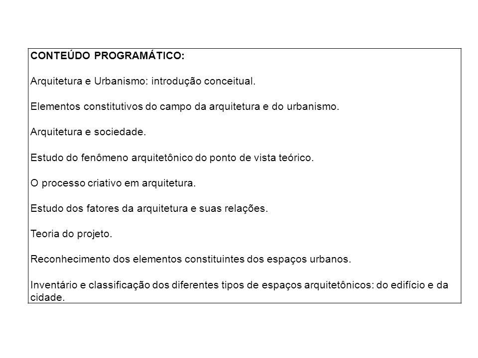 CONTEÚDO PROGRAMÁTICO: Arquitetura e Urbanismo: introdução conceitual. Elementos constitutivos do campo da arquitetura e do urbanismo. Arquitetura e s