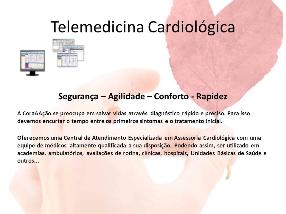 Telemedicina Cardiológica Segurança – Agilidade – Conforto - Rapidez A CoraAAção se preocupa em salvar vidas através diagnóstico rápido e preciso. Par
