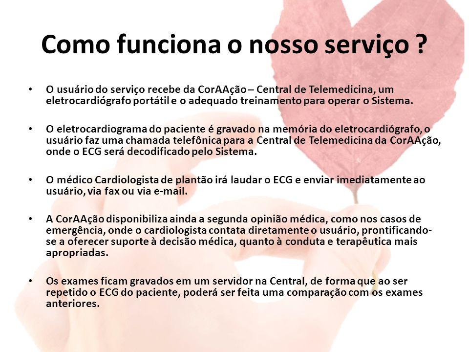 Como funciona o nosso serviço ? O usuário do serviço recebe da CorAAção – Central de Telemedicina, um eletrocardiógrafo portátil e o adequado treiname