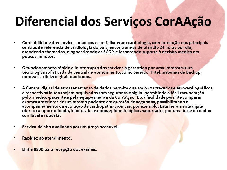 Diferencial dos Serviços CorAAção Confiabilidade dos serviços; médicos especialistas em cardiologia, com formação nos principais centros de referência