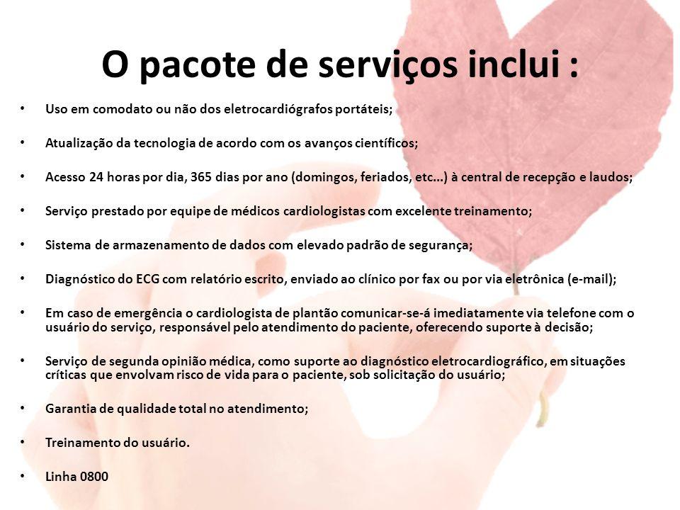 O pacote de serviços inclui : Uso em comodato ou não dos eletrocardiógrafos portáteis; Atualização da tecnologia de acordo com os avanços científicos;
