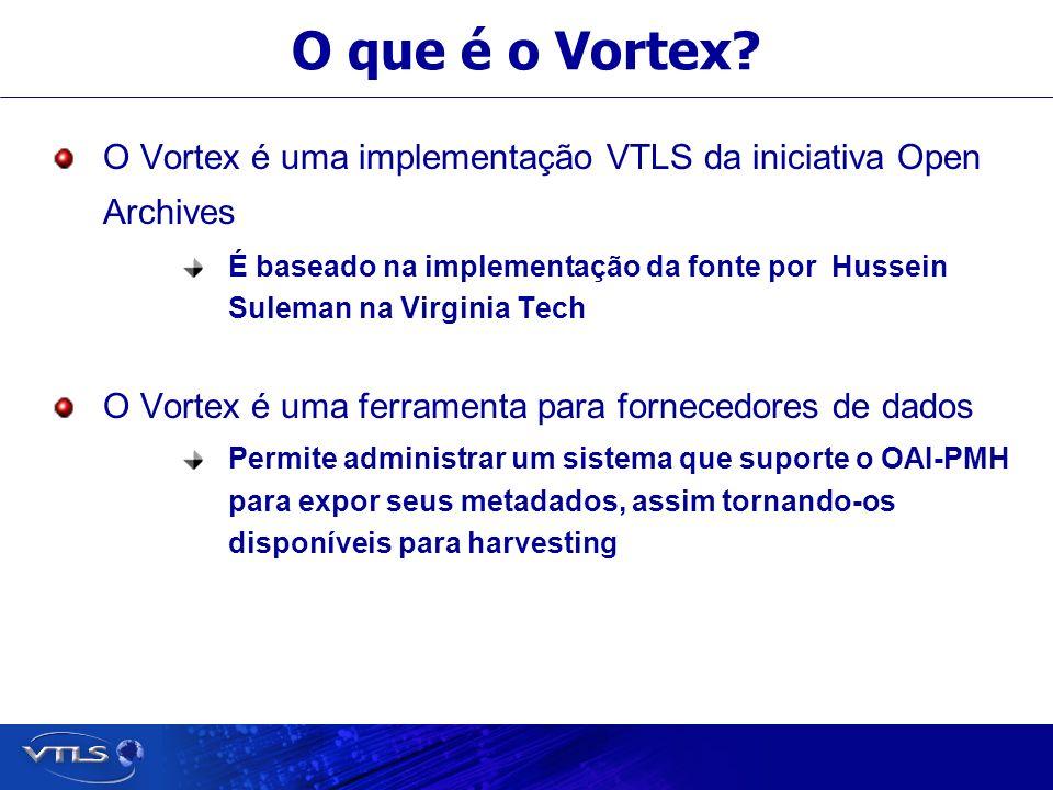 O que é o Vortex? O Vortex é uma implementação VTLS da iniciativa Open Archives É baseado na implementação da fonte por Hussein Suleman na Virginia Te