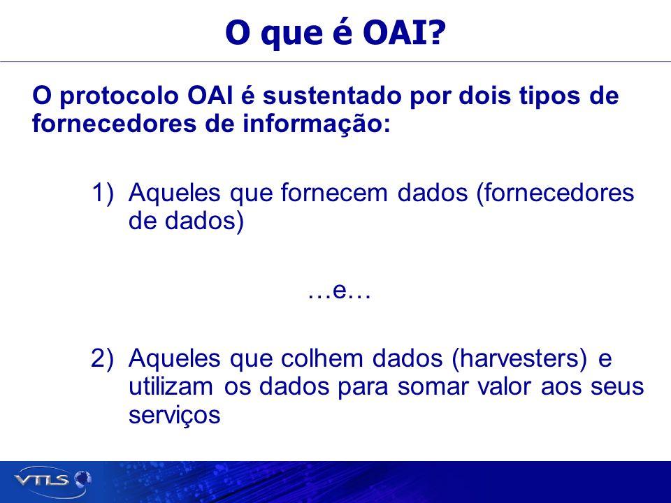 O que é OAI? O protocolo OAI é sustentado por dois tipos de fornecedores de informação: 1)Aqueles que fornecem dados (fornecedores de dados) …e… 2)Aqu