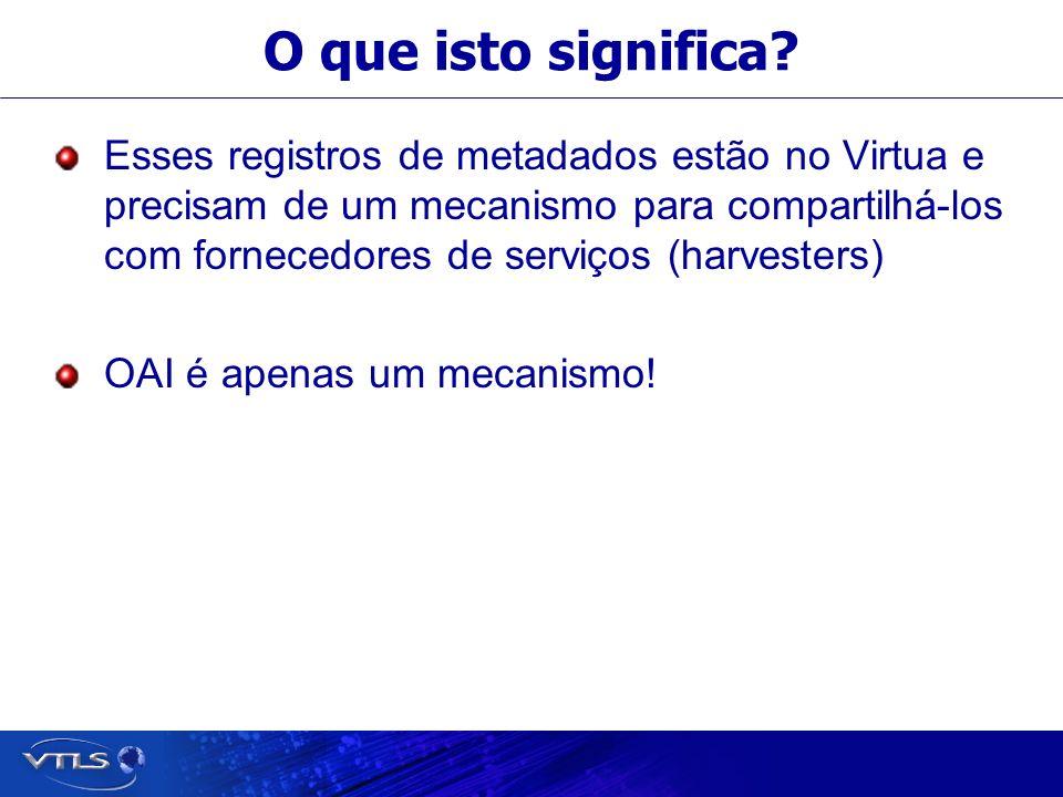 O que isto significa? Esses registros de metadados estão no Virtua e precisam de um mecanismo para compartilhá-los com fornecedores de serviços (harve