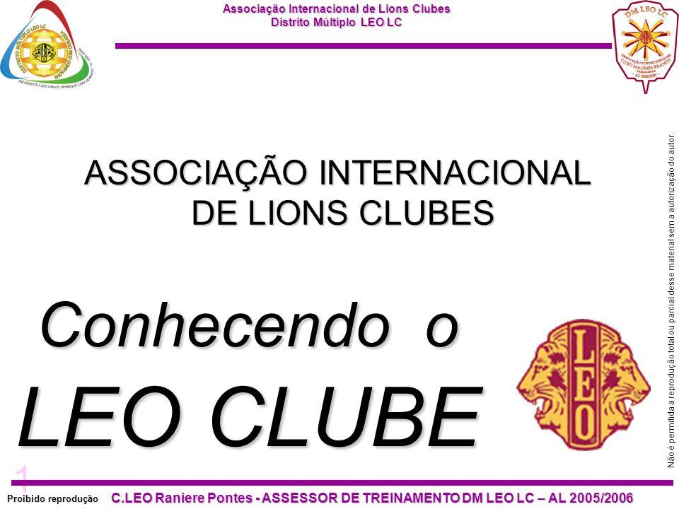 12 Proibido reprodução Associação Internacional de Lions Clubes Distrito Múltiplo LEO LC C.LEO Raniere Pontes - ASSESSOR DE TREINAMENTO DM LEO LC – AL 2005/2006 Não é permitida a reprodução total ou parcial desse material sem a autorização do autor.
