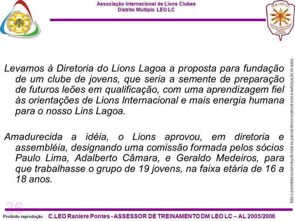 36 Proibido reprodução Associação Internacional de Lions Clubes Distrito Múltiplo LEO LC C.LEO Raniere Pontes - ASSESSOR DE TREINAMENTO DM LEO LC – AL