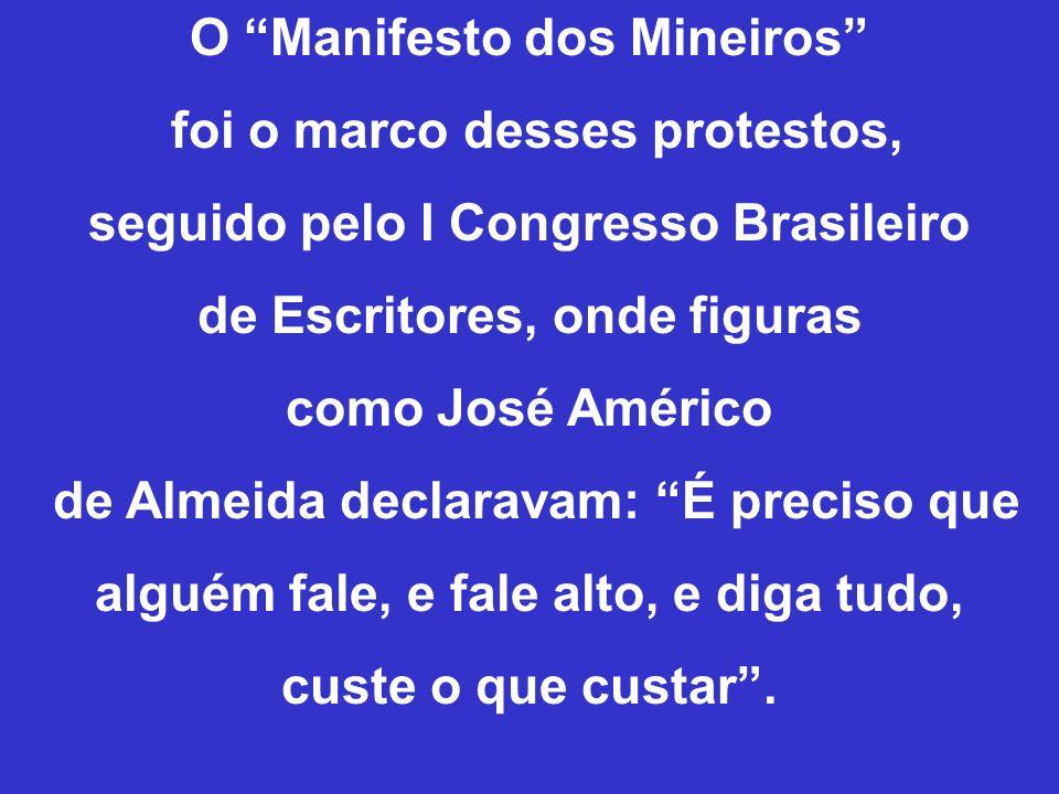 O Manifesto dos Mineiros foi o marco desses protestos, seguido pelo I Congresso Brasileiro de Escritores, onde figuras como José Américo de Almeida de