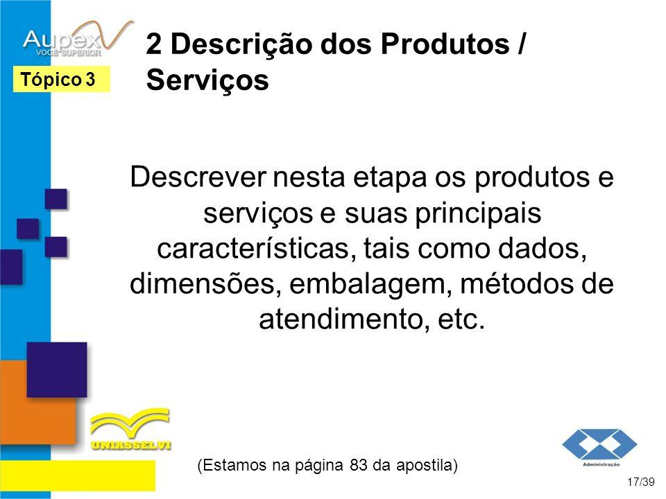 2 Descrição dos Produtos / Serviços Descrever nesta etapa os produtos e serviços e suas principais características, tais como dados, dimensões, embala