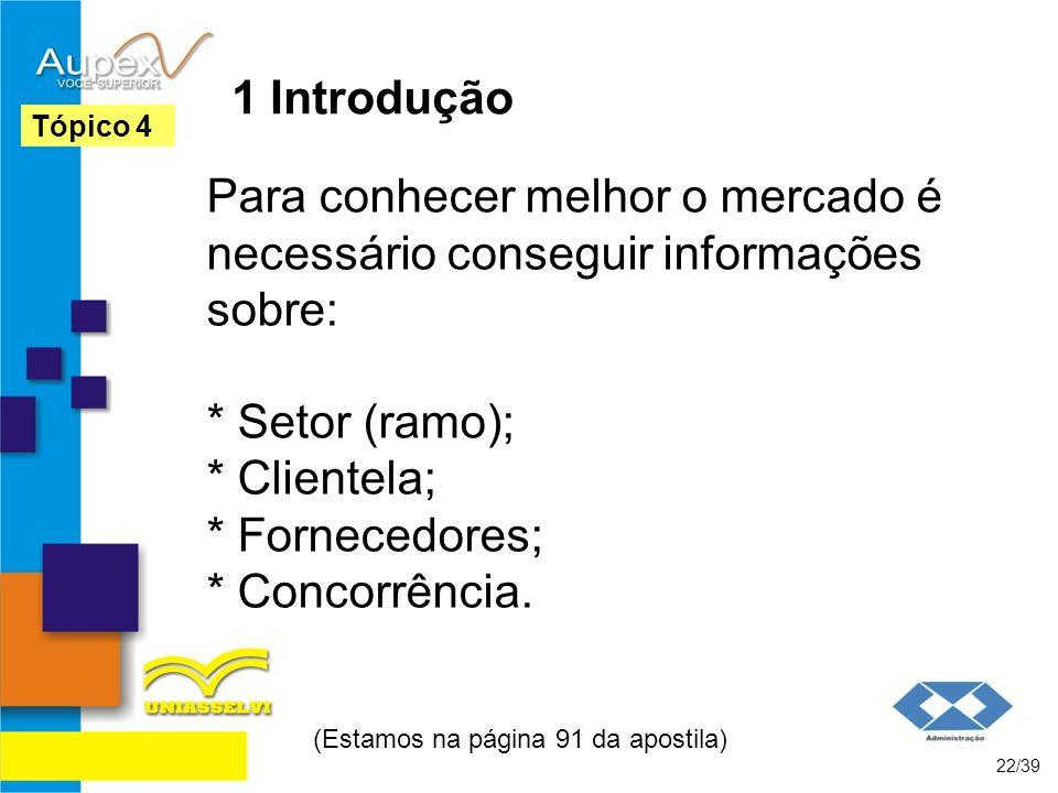 1 Introdução Para conhecer melhor o mercado é necessário conseguir informações sobre: * Setor (ramo); * Clientela; * Fornecedores; * Concorrência. (Es