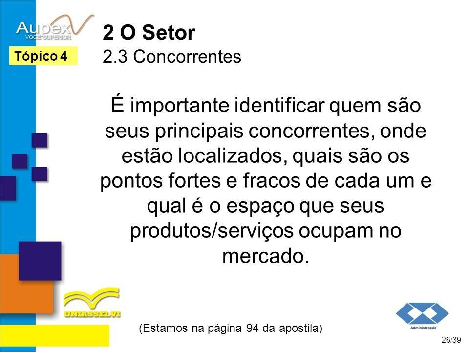 2 O Setor 2.3 Concorrentes É importante identificar quem são seus principais concorrentes, onde estão localizados, quais são os pontos fortes e fracos