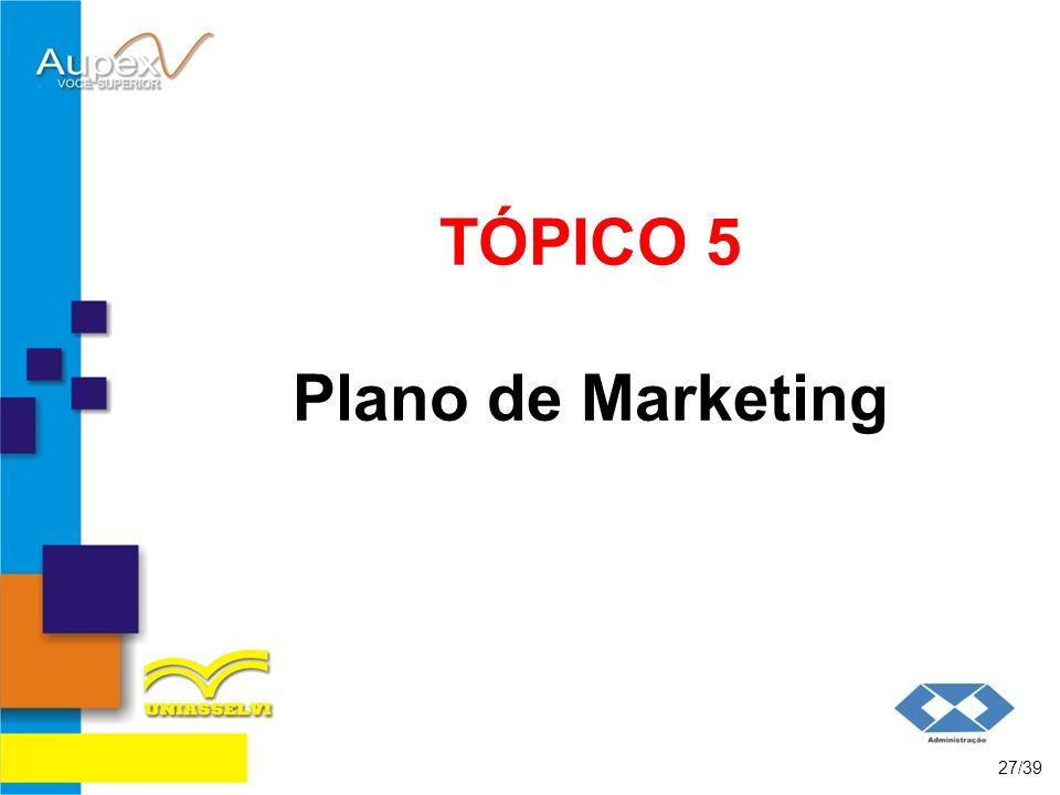 TÓPICO 5 Plano de Marketing 27/39