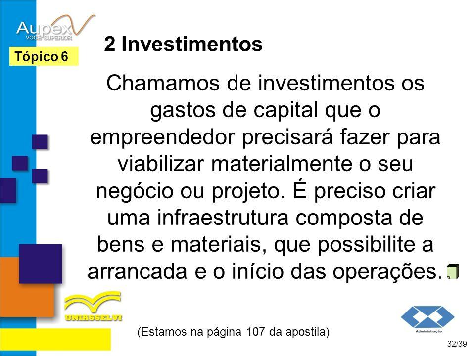 2 Investimentos Chamamos de investimentos os gastos de capital que o empreendedor precisará fazer para viabilizar materialmente o seu negócio ou proje