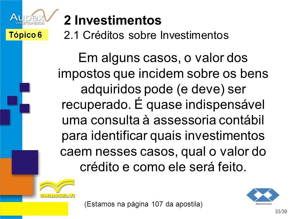 2 Investimentos 2.1 Créditos sobre Investimentos Em alguns casos, o valor dos impostos que incidem sobre os bens adquiridos pode (e deve) ser recupera