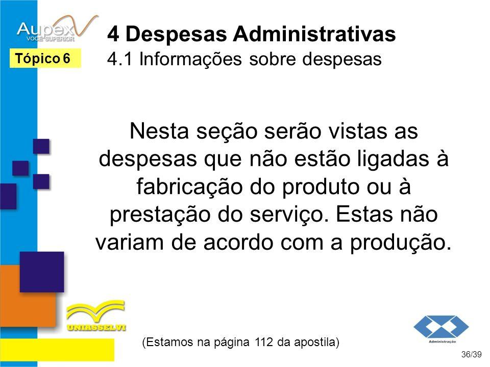 4 Despesas Administrativas 4.1 Informações sobre despesas Nesta seção serão vistas as despesas que não estão ligadas à fabricação do produto ou à pres
