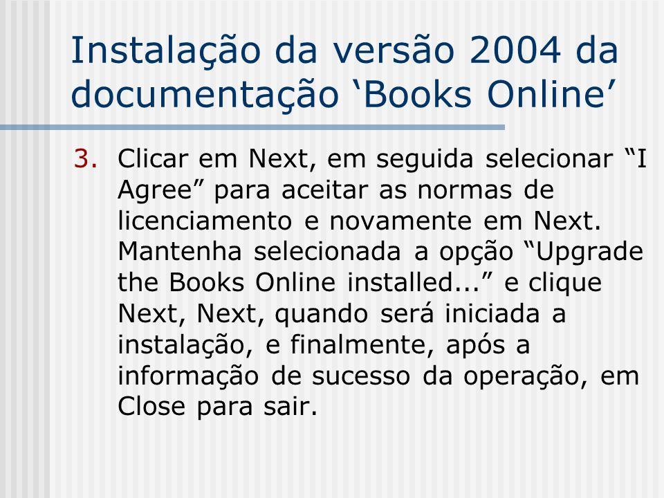 Instalação da versão 2004 da documentação Books Online 3.Clicar em Next, em seguida selecionar I Agree para aceitar as normas de licenciamento e novam