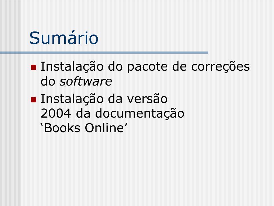 Sumário Instalação do pacote de correções do software Instalação da versão 2004 da documentação Books Online