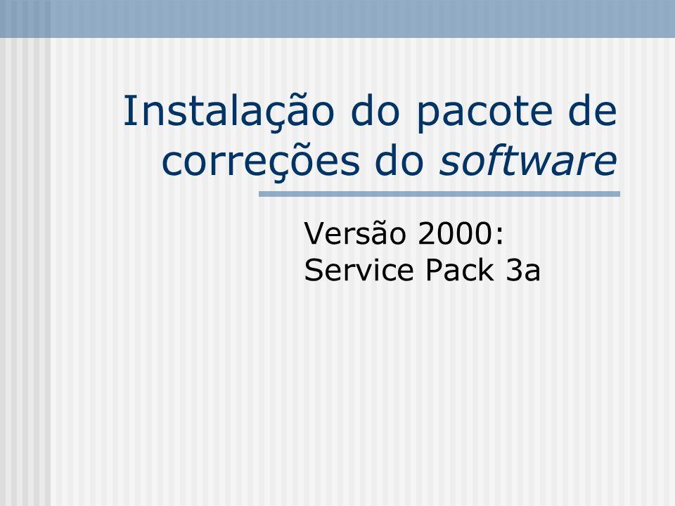 Instalação do pacote de correções do software 1.Baixar do site da Microsoft o service pack (SQL Server/Service Pack, arquivo sql2ksp3.exe); http://download.microsoft.com/download/8/7/ 5/875e38ea-e582-4ee2-9485- b459cd9c0082/sql2ksp3.exe http://download.microsoft.com/download/8/7/ 5/875e38ea-e582-4ee2-9485- b459cd9c0082/sql2ksp3.exe Tamanho: 55,1 Mb