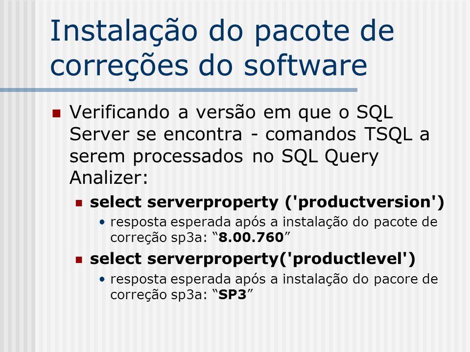 Instalação do pacote de correções do software Verificando a versão em que o SQL Server se encontra - comandos TSQL a serem processados no SQL Query An