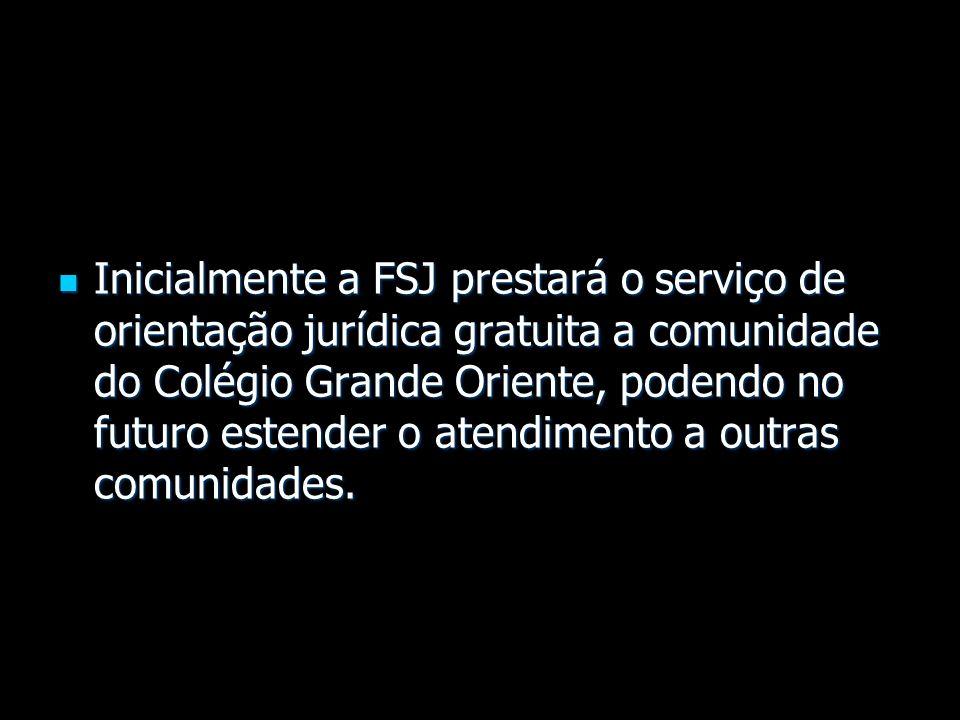 Inicialmente a FSJ prestará o serviço de orientação jurídica gratuita a comunidade do Colégio Grande Oriente, podendo no futuro estender o atendimento