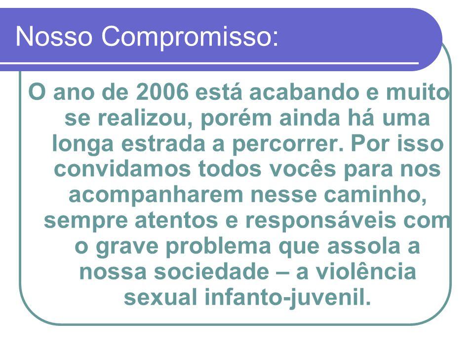 Nosso Compromisso: O ano de 2006 está acabando e muito se realizou, porém ainda há uma longa estrada a percorrer. Por isso convidamos todos vocês para