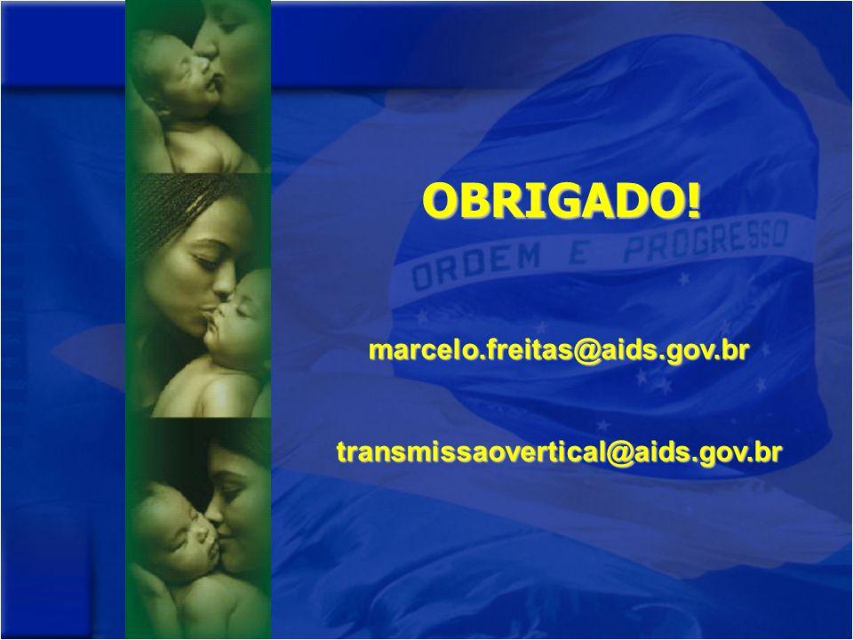 OBRIGADO! marcelo.freitas@aids.gov.brtransmissaovertical@aids.gov.br