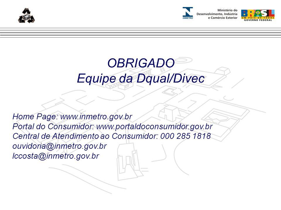 Marca do evento OBRIGADO Equipe da Dqual/Divec Home Page: www.inmetro.gov.br Portal do Consumidor: www.portaldoconsumidor.gov.br Central de Atendiment
