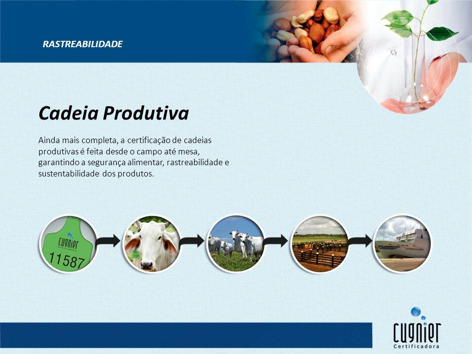 Ainda mais completa, a certificação de cadeias produtivas é feita desde o campo até mesa, garantindo a segurança alimentar, rastreabilidade e sustenta