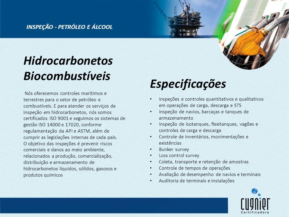 Hidrocarbonetos Biocombustíveis INSPEÇÃO - PETRÓLEO E ÁLCOOL Nós oferecemos controles marítimos e terrestres para o setor de petróleo e combustíveis.