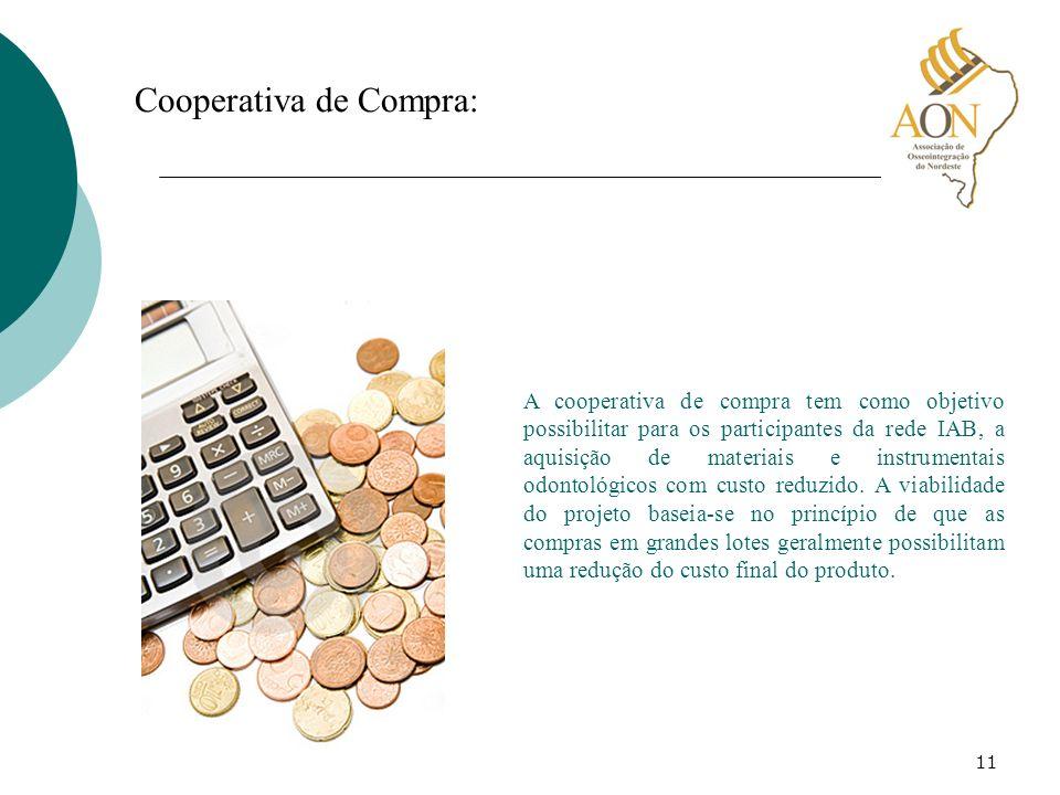 11 Cooperativa de Compra: A cooperativa de compra tem como objetivo possibilitar para os participantes da rede IAB, a aquisição de materiais e instrum