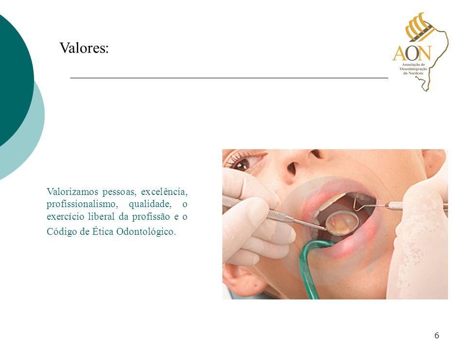 6 Valores: Valorizamos pessoas, excelência, profissionalismo, qualidade, o exercício liberal da profissão e o Código de Ética Odontológico.