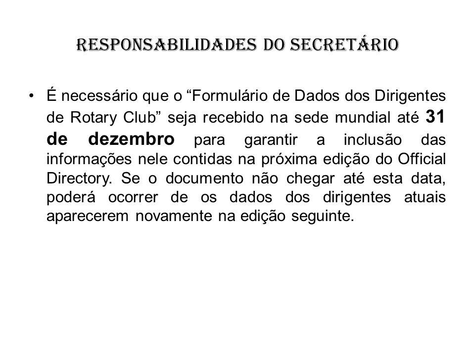 responsabilidades do Secretário É necessário que o Formulário de Dados dos Dirigentes de Rotary Club seja recebido na sede mundial até 31 de dezembro