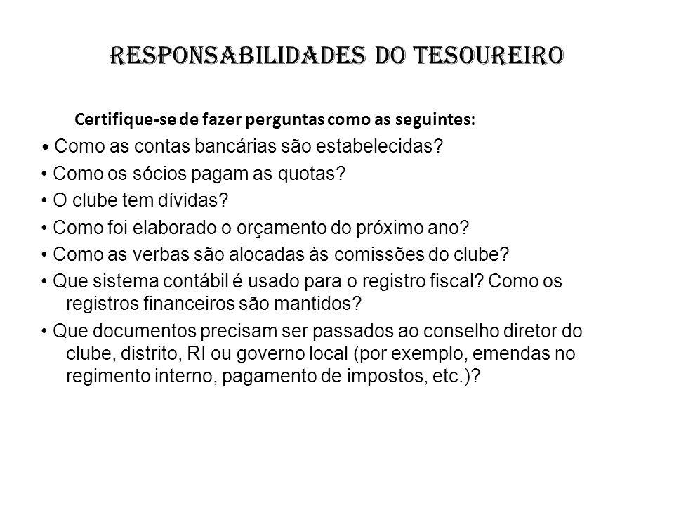 Responsabilidades do tesoureiro Certifique-se de fazer perguntas como as seguintes: Como as contas bancárias são estabelecidas? Como os sócios pagam a