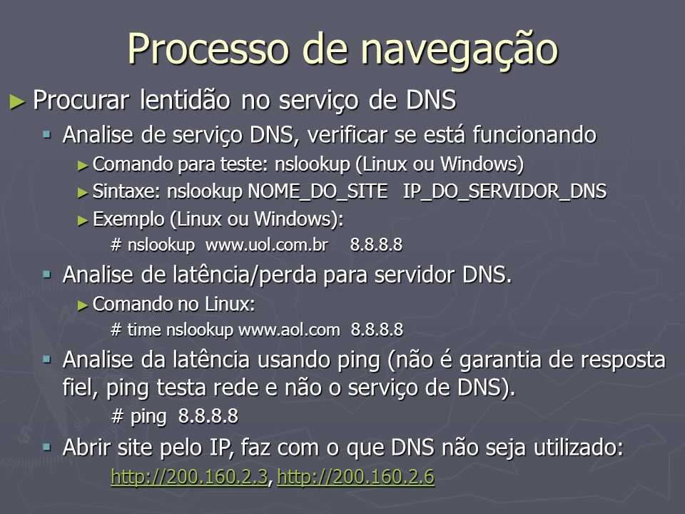Processo de navegação Procurar lentidão no serviço de DNS Procurar lentidão no serviço de DNS Analise de serviço DNS, verificar se está funcionando An
