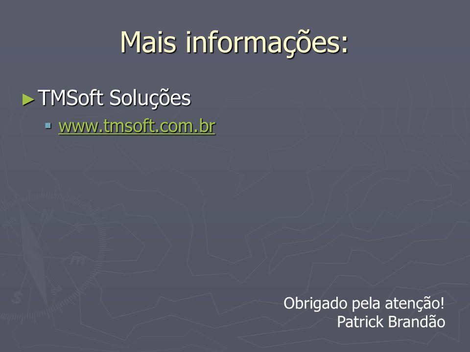 Mais informações: TMSoft Soluções TMSoft Soluções www.tmsoft.com.br www.tmsoft.com.br www.tmsoft.com.br Obrigado pela atenção! Patrick Brandão