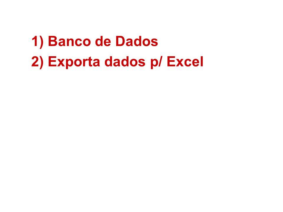 1)Banco de Dados 2)Exporta dados p/ Excel