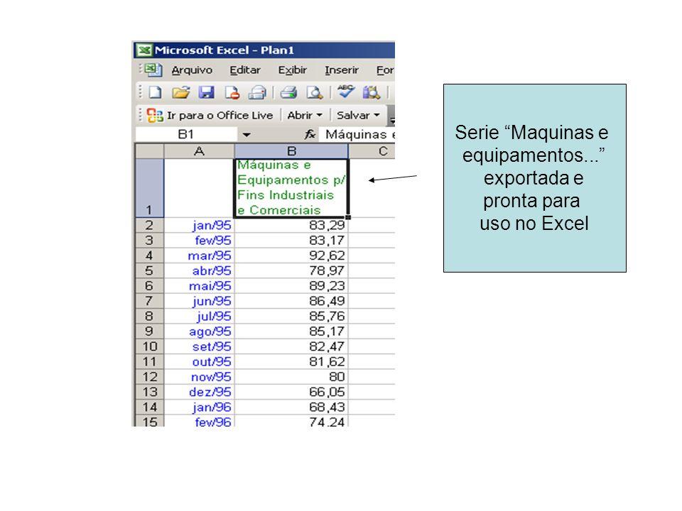 Serie Maquinas e equipamentos... exportada e pronta para uso no Excel