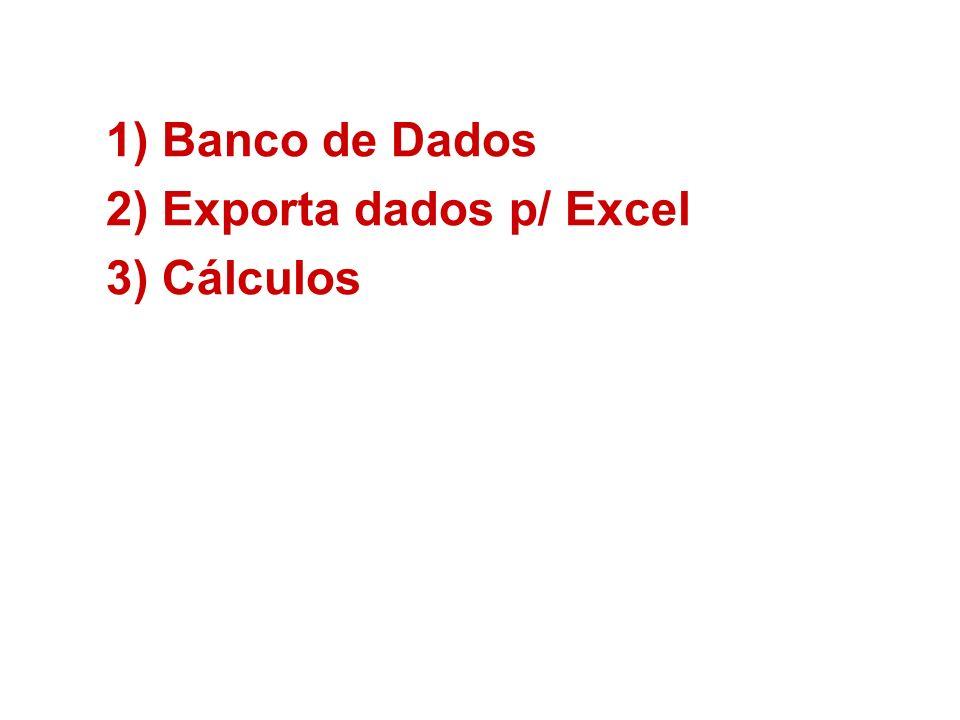 1)Banco de Dados 2)Exporta dados p/ Excel 3)Cálculos
