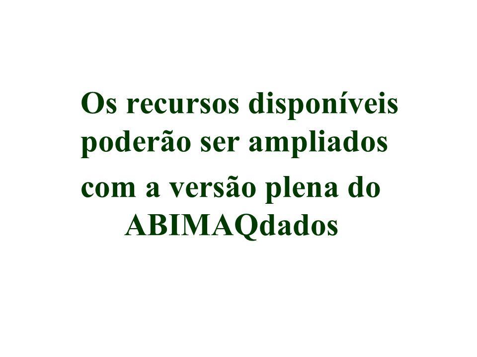 Os recursos disponíveis poderão ser ampliados com a versão plena do ABIMAQdados