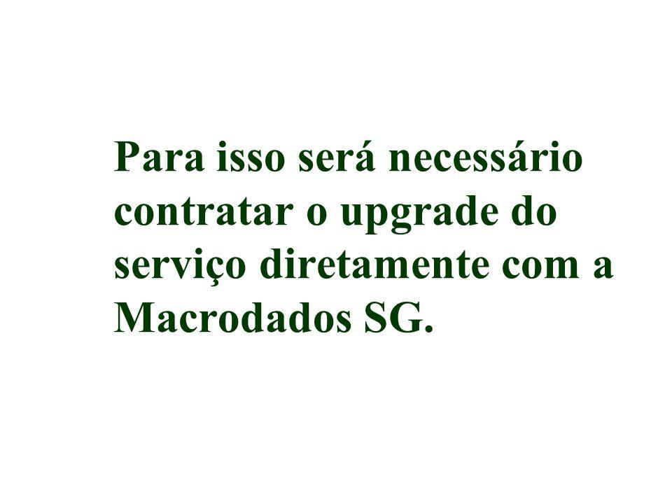 Para isso será necessário contratar o upgrade do serviço diretamente com a Macrodados SG.