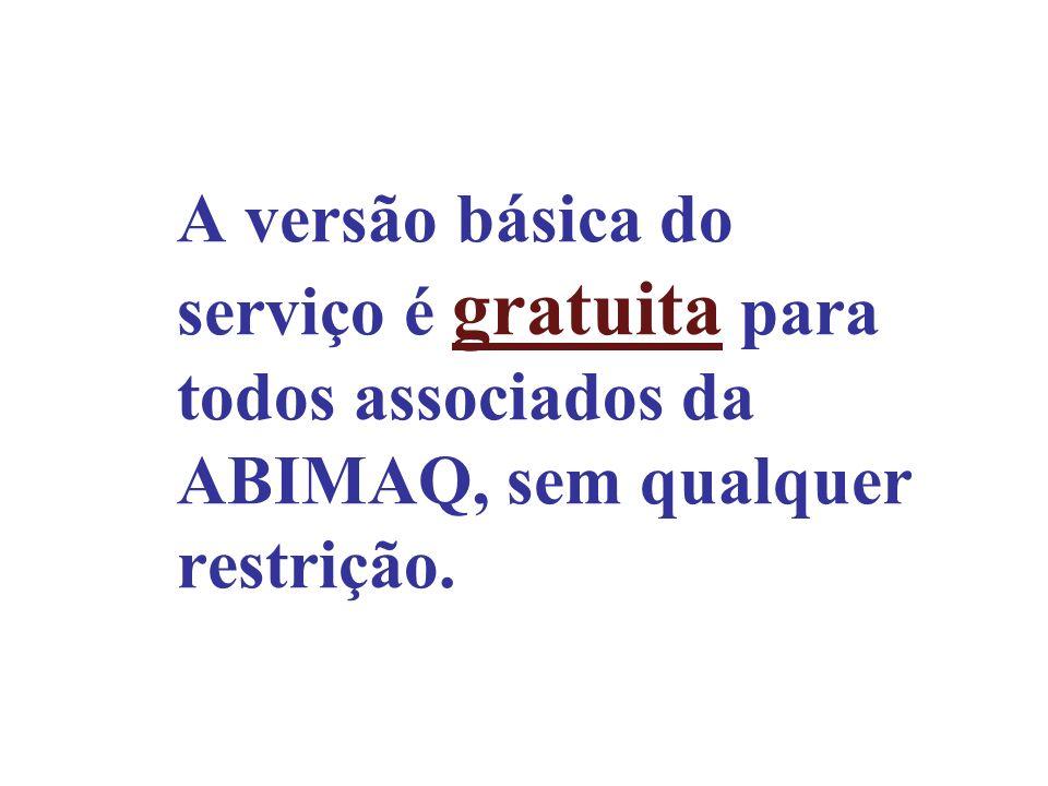 A versão básica do serviço é gratuita para todos associados da ABIMAQ, sem qualquer restrição.