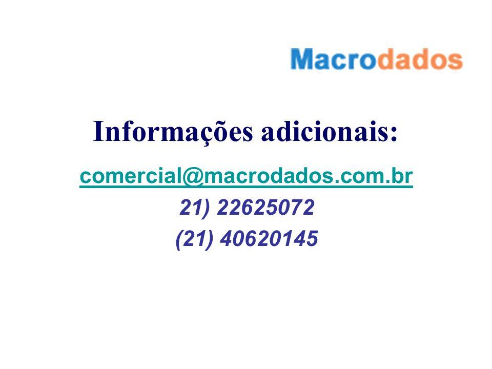 Informações adicionais: comercial@macrodados.com.br 21) 22625072 (21) 40620145
