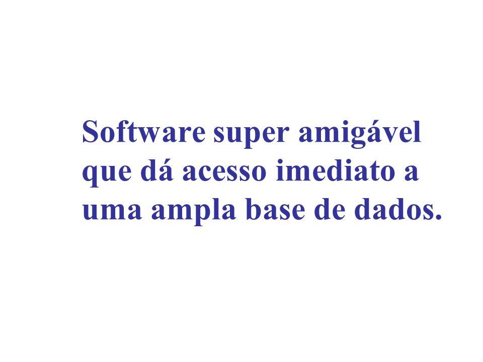 Software super amigável que dá acesso imediato a uma ampla base de dados.